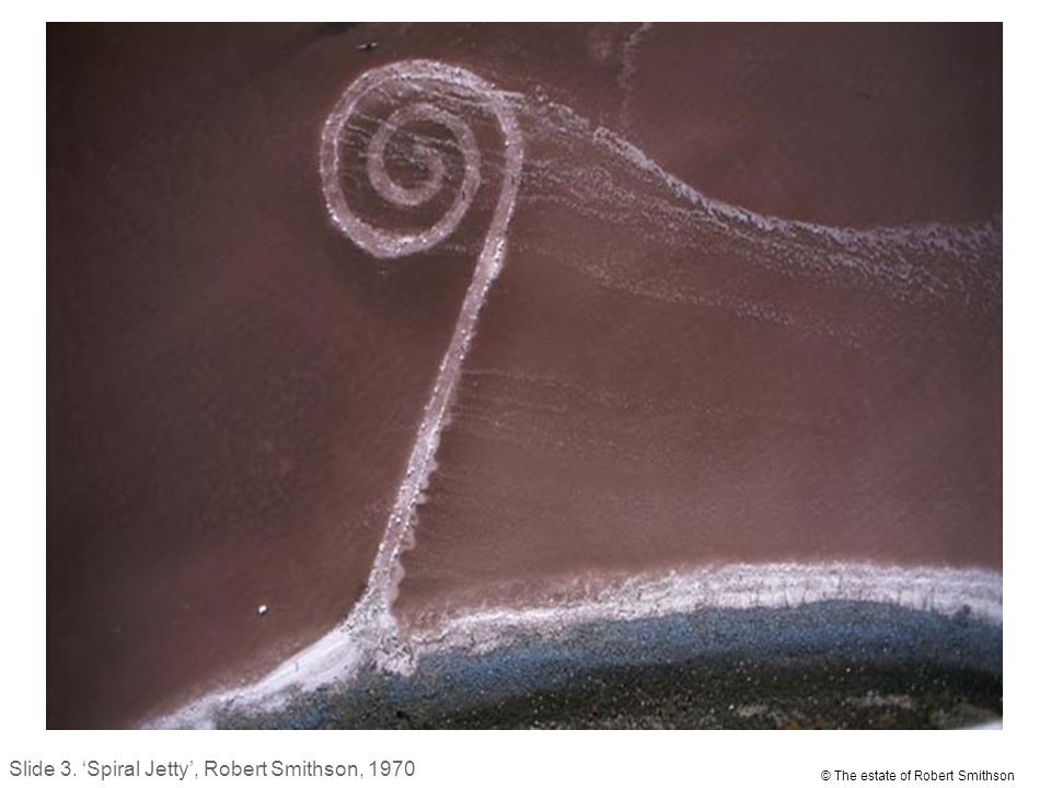 Spiral Jetty by Robert Smithson © The estate of Robert Smithson Slide 3.