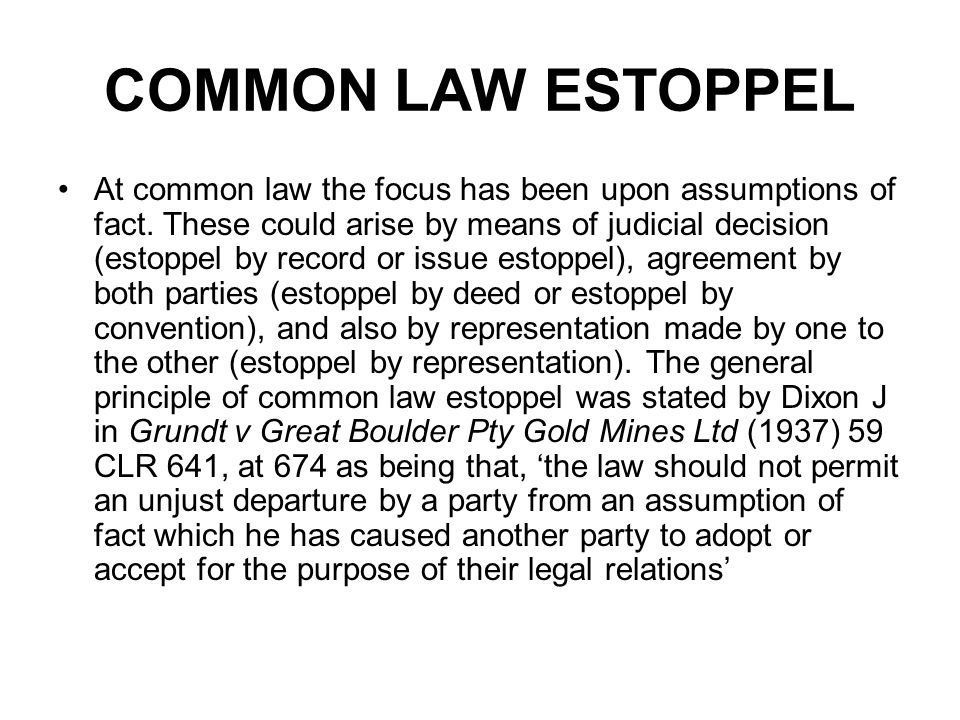 COMMON LAW ESTOPPEL it is commonly said of common law estoppel that it is a rule of evidence while estoppel in equity may confer substantive rights.
