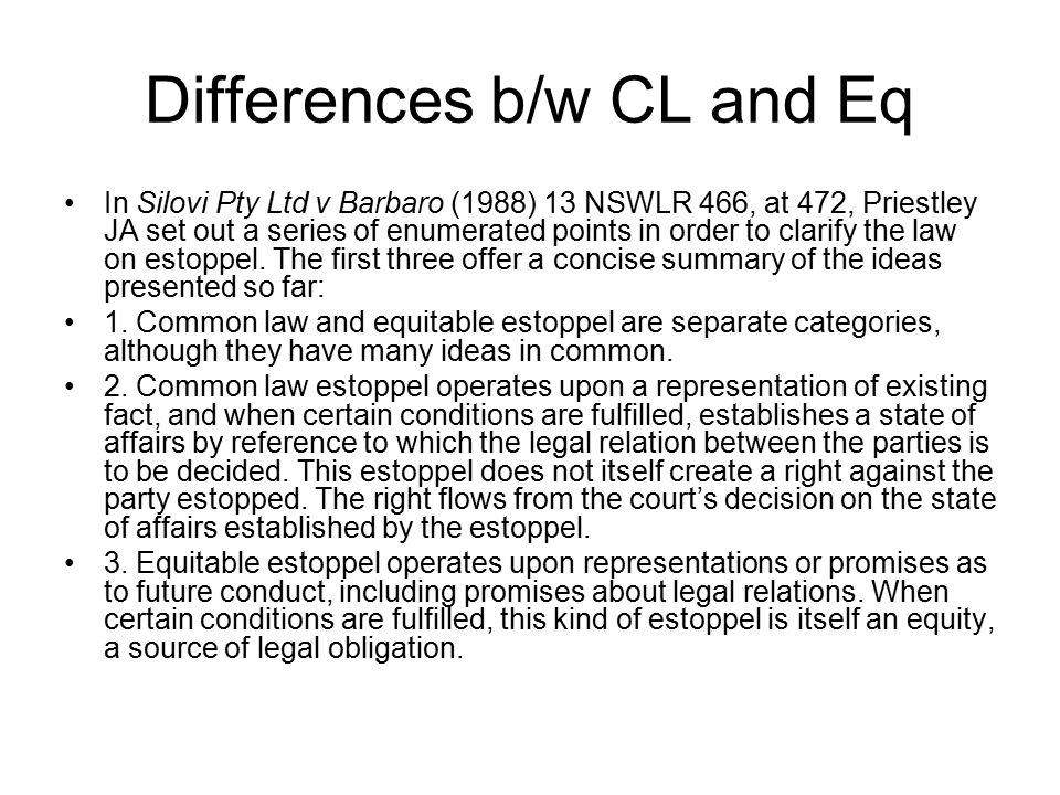 Bringing Estoppel together Mason CJ and Wilson J, at CLR 404; ALR 524, said: One may therefore discern in the cases a common thread which links them together, namely, the principle that equity will come to the relief of a plaintiff who has acted to his detriment on the basis of a basic assumption in relation to which the other party to the transaction has 'played such a part in the adoption of the assumption that it would be unfair or unjust if he were left free to ignore it': per Dixon J in Grundt v Great Boulder Pty Gold Mines Ltd (1937) 59 CLR 641 at 675 … Equity comes to the relief of such a plaintiff on the footing that it would be unconscionable conduct on the part of the other party to ignore the assumption.