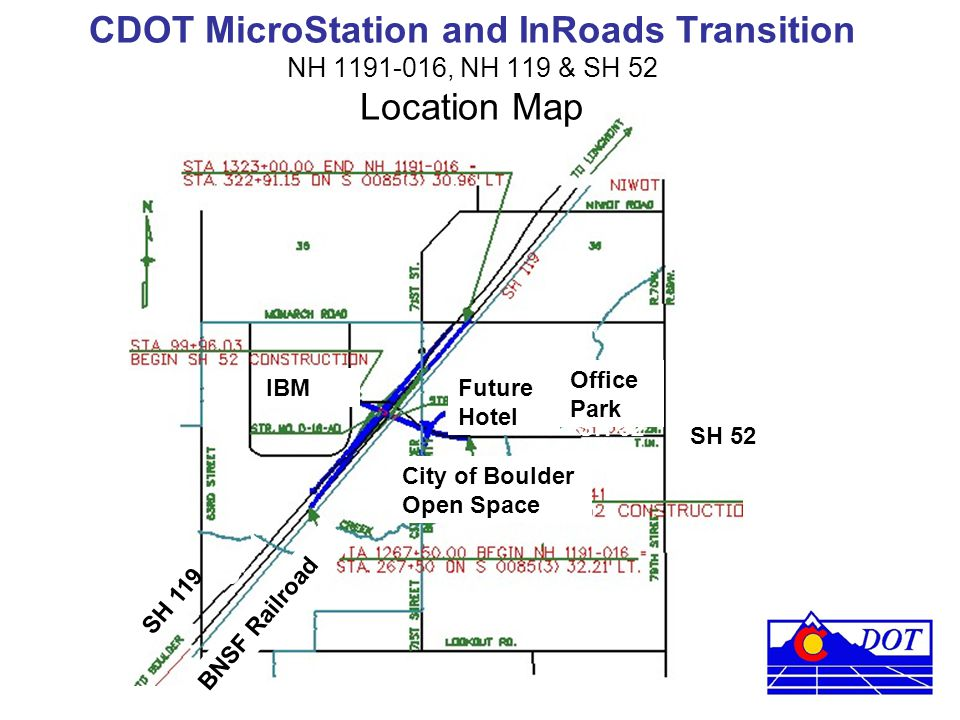 CDOT MicroStation and InRoads Transition NH 1191-016, NH 119 & SH 52 Location Map BNSF Railroad IBM SH119 SH 52 Office Park Future Hotel City of Bould