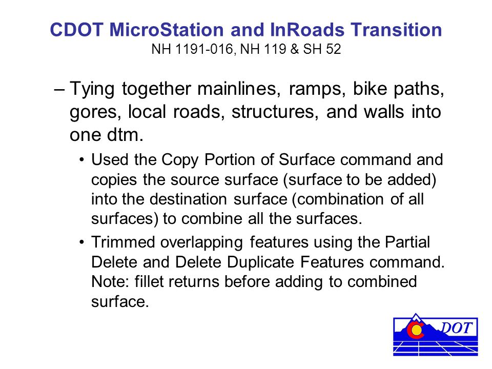 CDOT MicroStation and InRoads Transition NH 1191-016, NH 119 & SH 52 –Tying together mainlines, ramps, bike paths, gores, local roads, structures, and