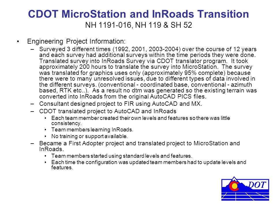 CDOT MicroStation and InRoads Transition NH 1191-016, NH 119 & SH 52 Engineering Project Information: –Surveyed 3 different times (1992, 2001, 2003-20
