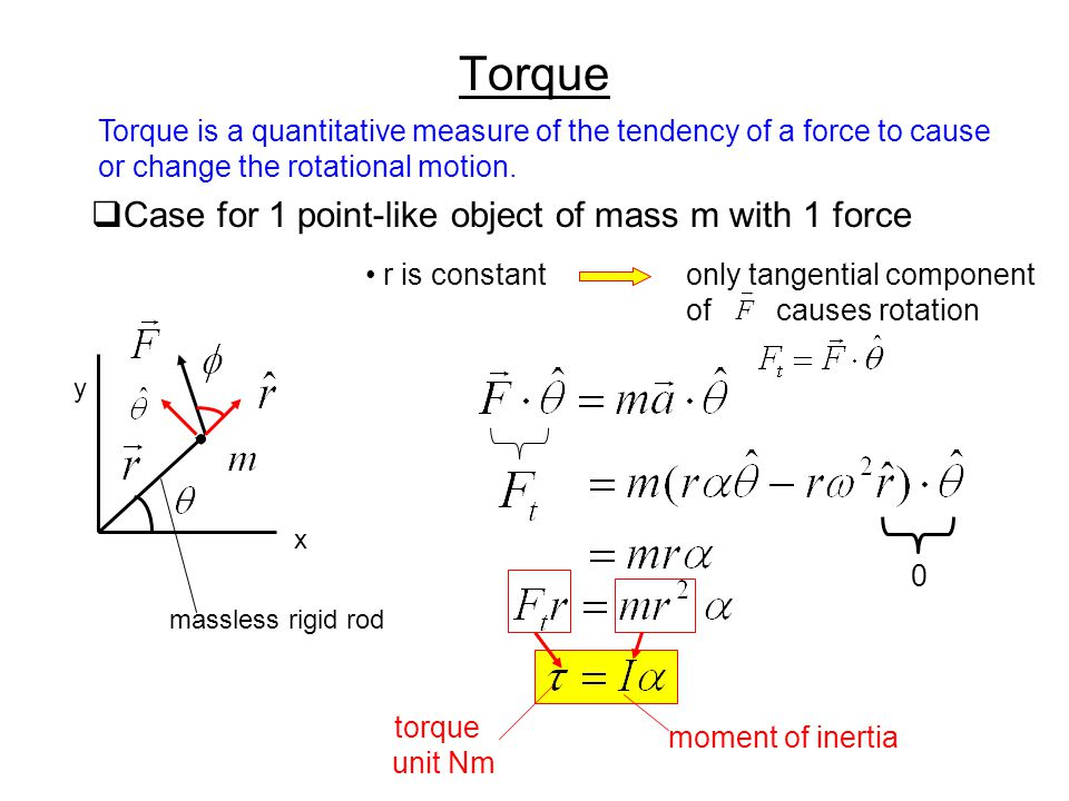 Torque  Case for 1 point-like object of mass m with 1 force x y massless rigid rod r is constantonly tangential component of causes rotation 0 torque