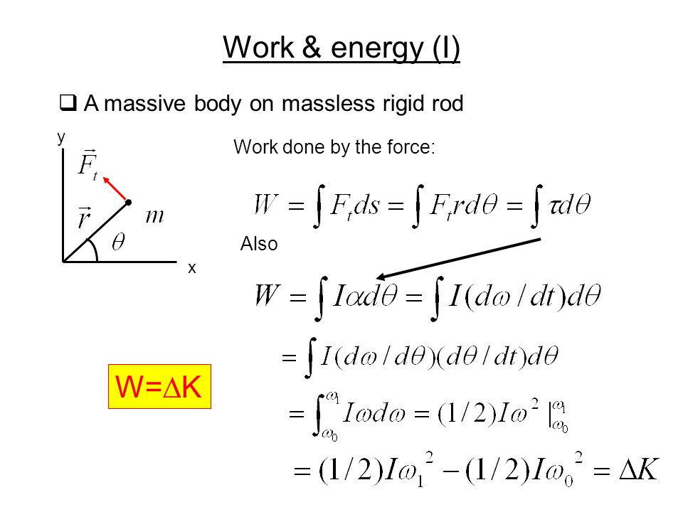 Work & energy (I)  A massive body on massless rigid rod x y Work done by the force: Also W=  K