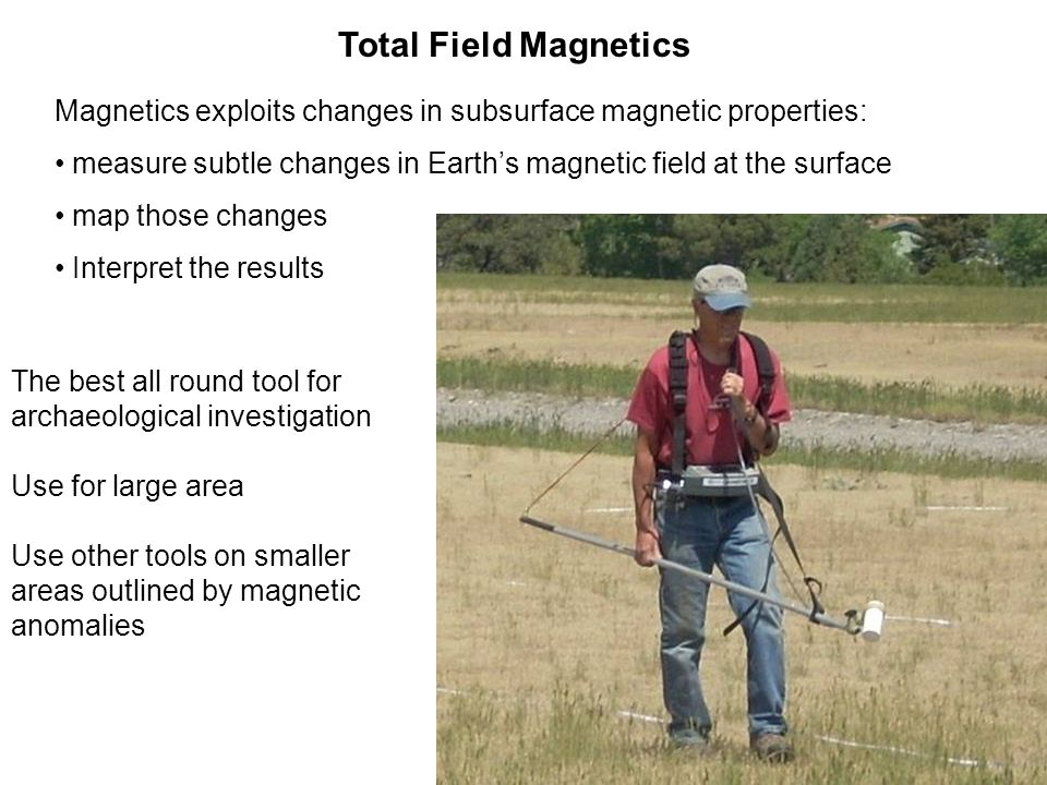 Total Field Magnetics Magnetics exploits changes in subsurface magnetic properties: measure subtle changes in Earth's magnetic field at the surface ma