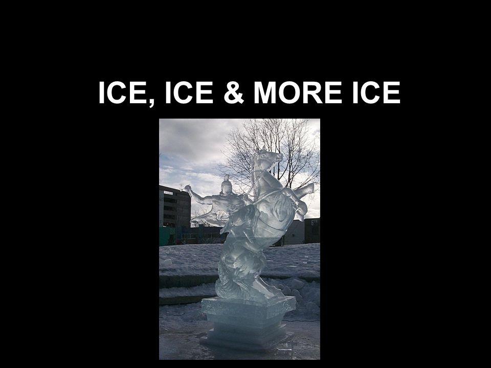 ICE, ICE & MORE ICE