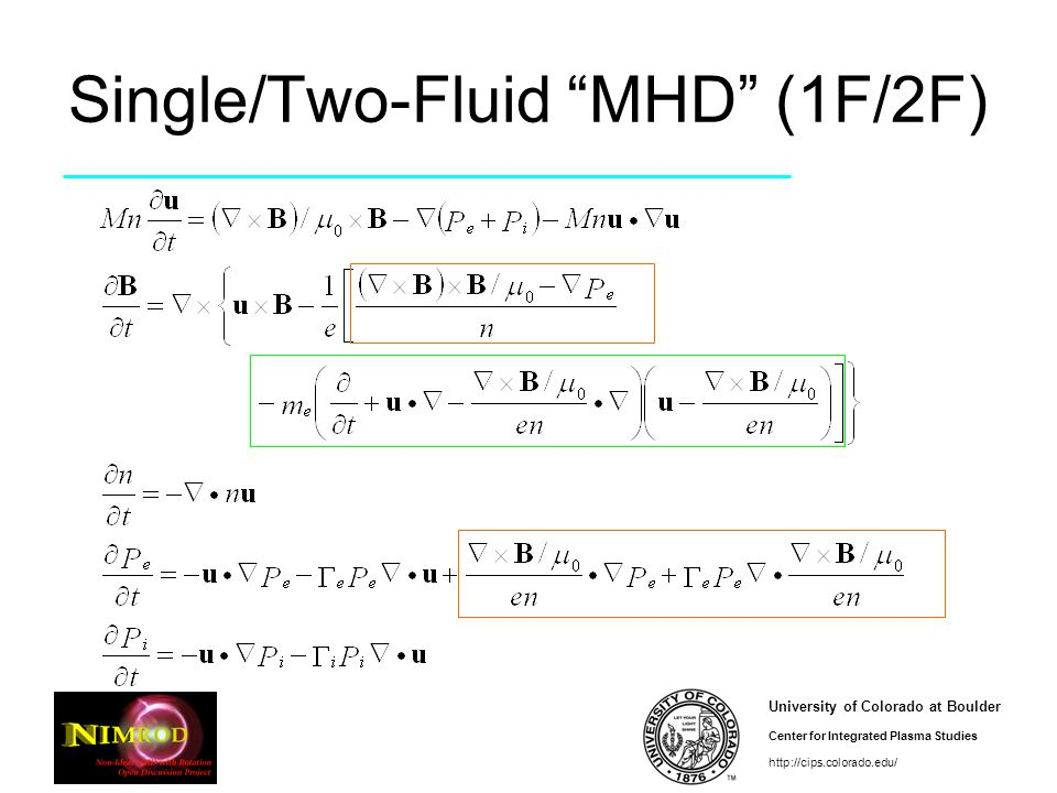 University of Colorado at Boulder Center for Integrated Plasma Studies http://cips.colorado.edu/ Single/Two-Fluid MHD (1F/2F)