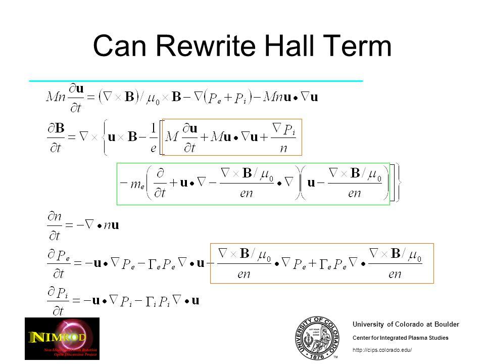 University of Colorado at Boulder Center for Integrated Plasma Studies http://cips.colorado.edu/ Can Rewrite Hall Term