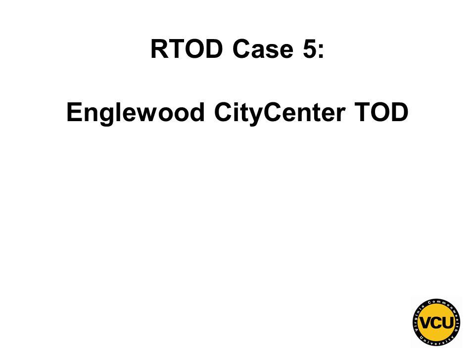 116 RTOD Case 5: Englewood CityCenter TOD