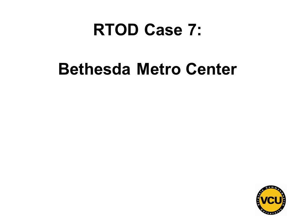 127 RTOD Case 7: Bethesda Metro Center
