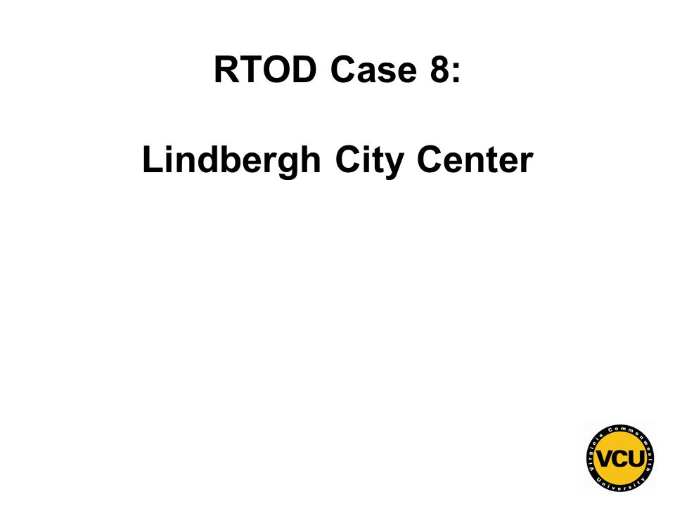 134 RTOD Case 8: Lindbergh City Center