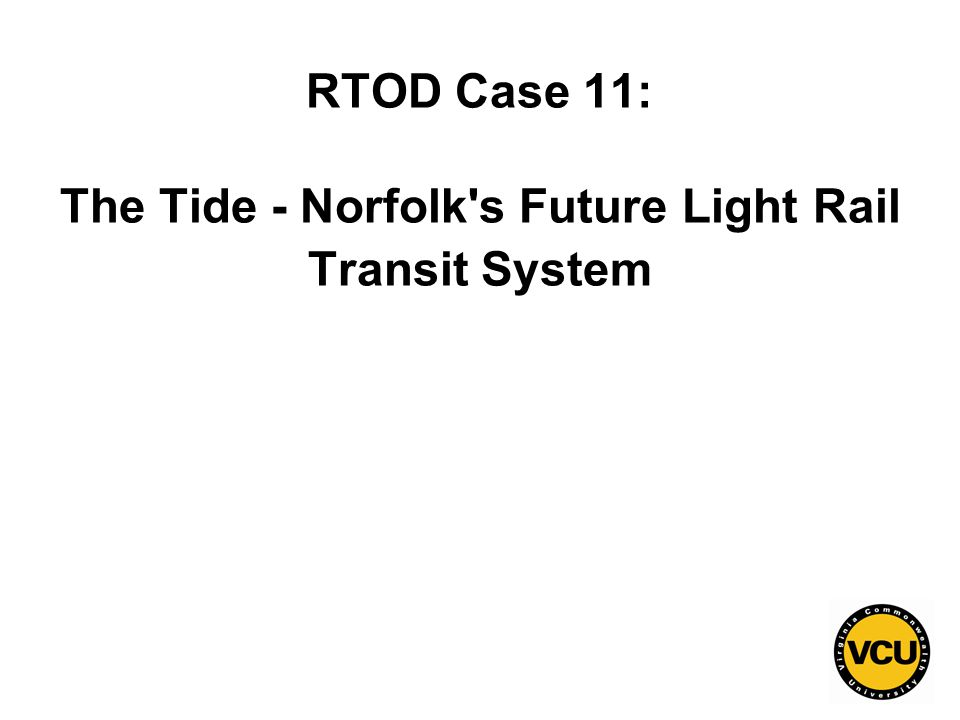 153 RTOD Case 11: The Tide - Norfolk s Future Light Rail Transit System