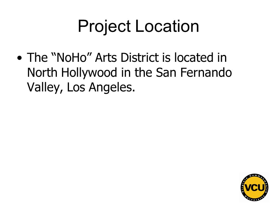 20 Project Location The NoHo Arts District is located in North Hollywood in the San Fernando Valley, Los Angeles.
