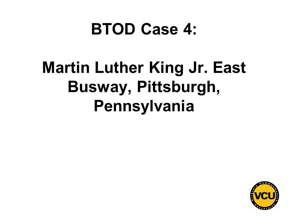 27 BTOD Case 4: Martin Luther King Jr. East Busway, Pittsburgh, Pennsylvania
