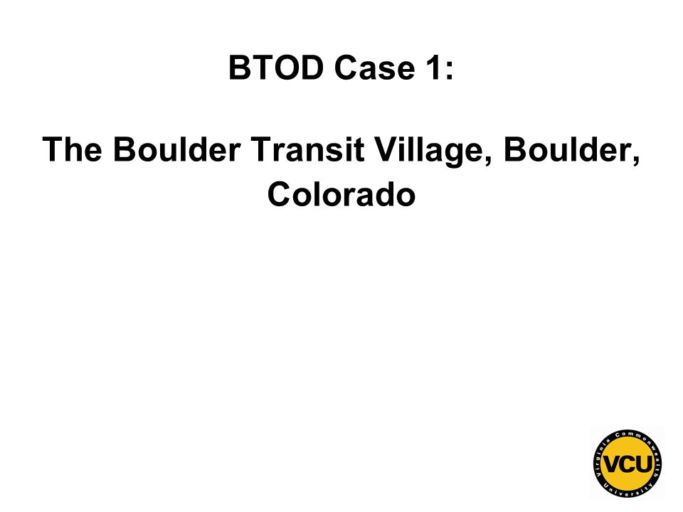 3 BTOD Case 1: The Boulder Transit Village, Boulder, Colorado