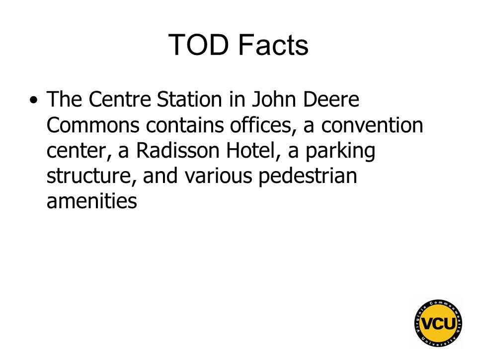 36 TOD Facts The Centre Station in John Deere Commons contains offices, a convention center, a Radisson Hotel, a parking structure, and various pedestrian amenities