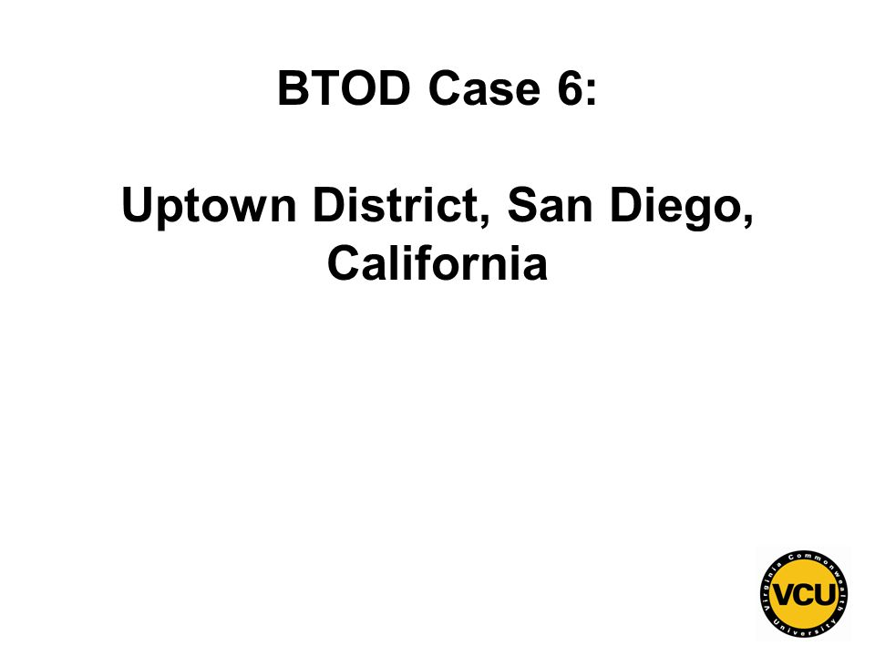 38 BTOD Case 6: Uptown District, San Diego, California