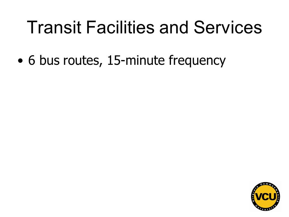 41 Transit Facilities and Services 6 bus routes, 15-minute frequency