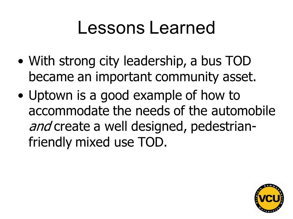 46 Lessons Learned With strong city leadership, a bus TOD became an important community asset.