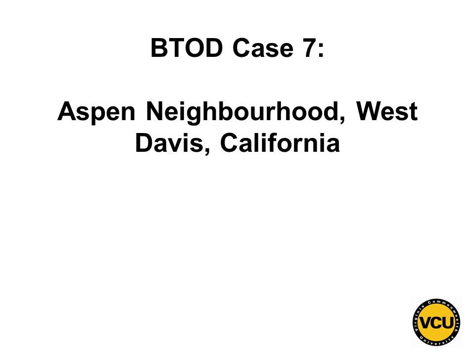 47 BTOD Case 7: Aspen Neighbourhood, West Davis, California
