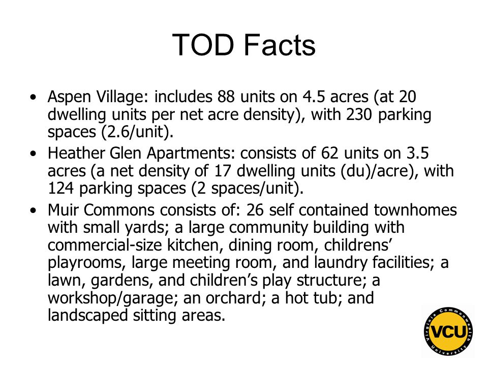 51 TOD Facts Aspen Village: includes 88 units on 4.5 acres (at 20 dwelling units per net acre density), with 230 parking spaces (2.6/unit).