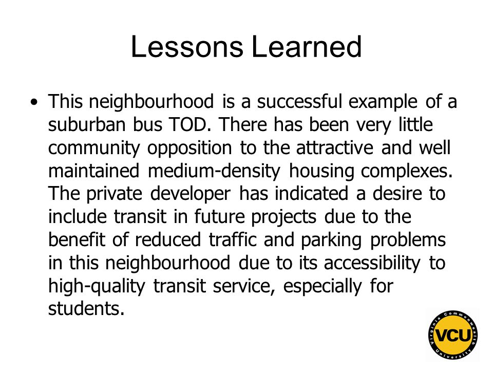 54 Lessons Learned This neighbourhood is a successful example of a suburban bus TOD.