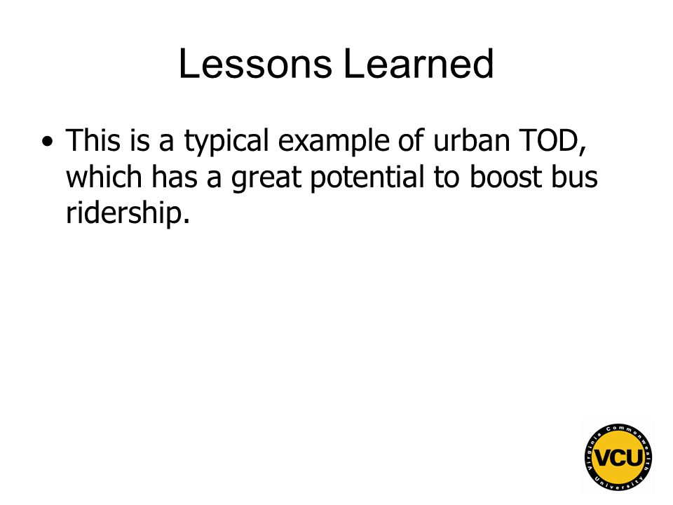 61 Lessons Learned This is a typical example of urban TOD, which has a great potential to boost bus ridership.