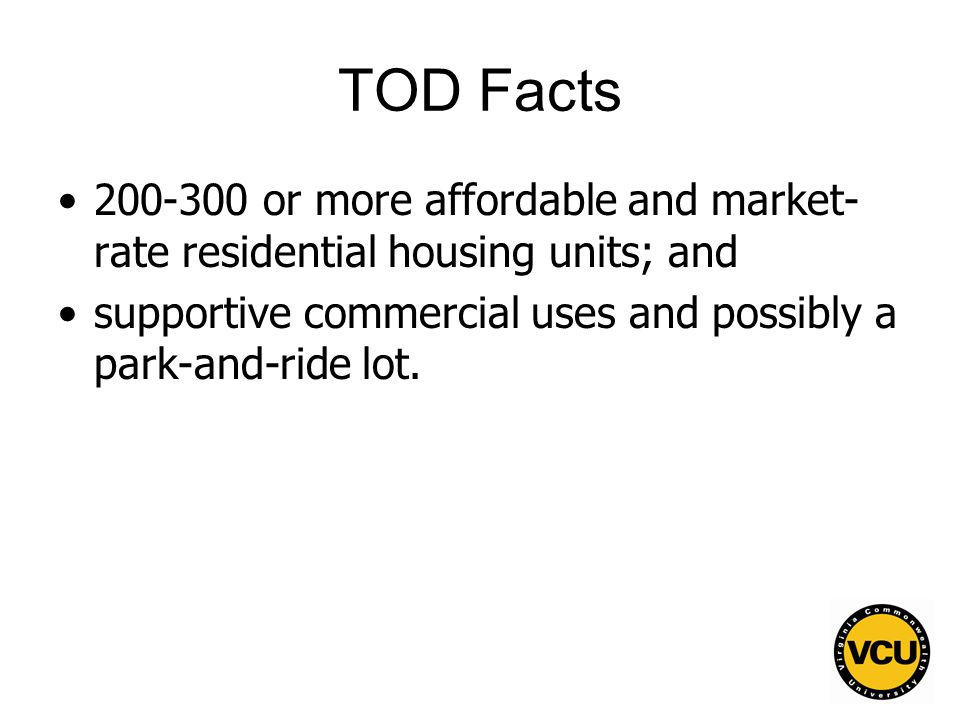 7 TOD Facts 200-300 or more affordable and market- rate residential housing units; and supportive commercial uses and possibly a park-and-ride lot.