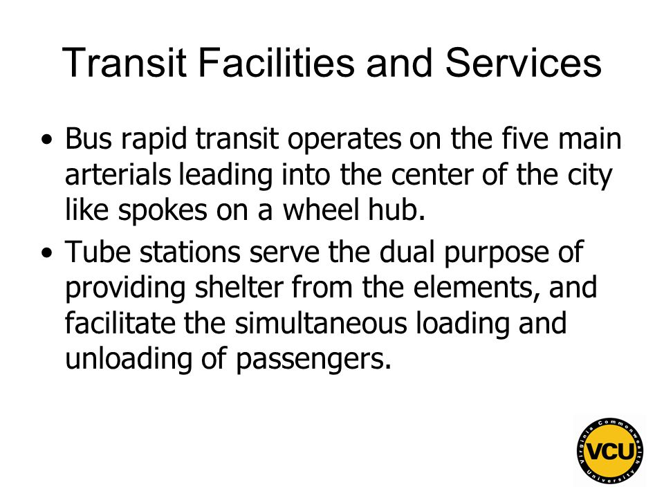 78 Transit Facilities and Services Bus rapid transit operates on the five main arterials leading into the center of the city like spokes on a wheel hub.