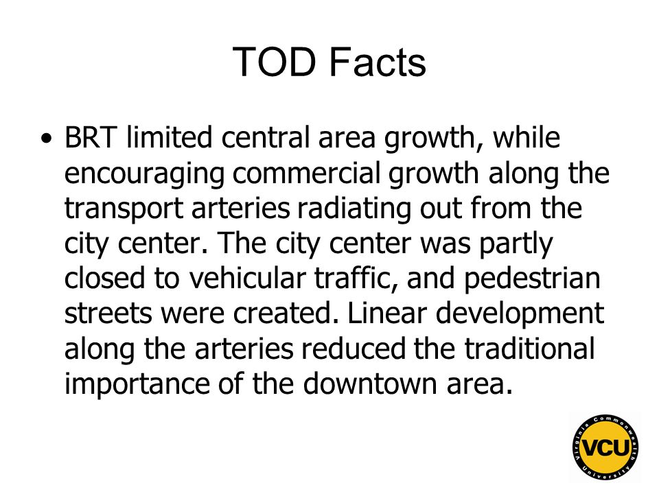 81 TOD Facts BRT limited central area growth, while encouraging commercial growth along the transport arteries radiating out from the city center.