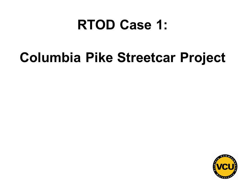 91 RTOD Case 1: Columbia Pike Streetcar Project