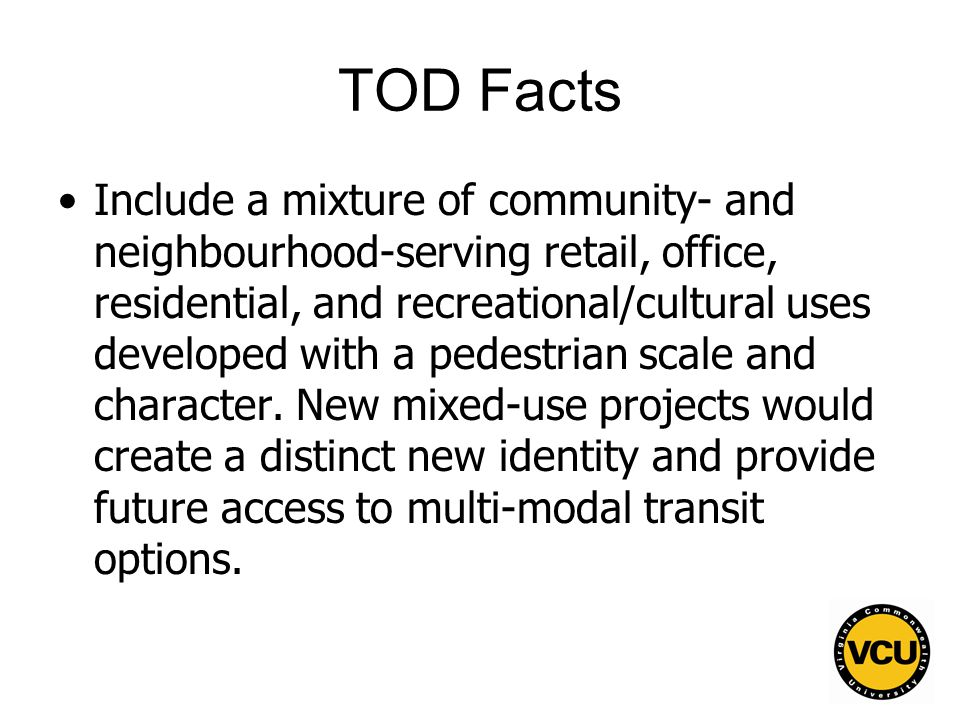 96 TOD Facts Include a mixture of community- and neighbourhood-serving retail, office, residential, and recreational/cultural uses developed with a pedestrian scale and character.