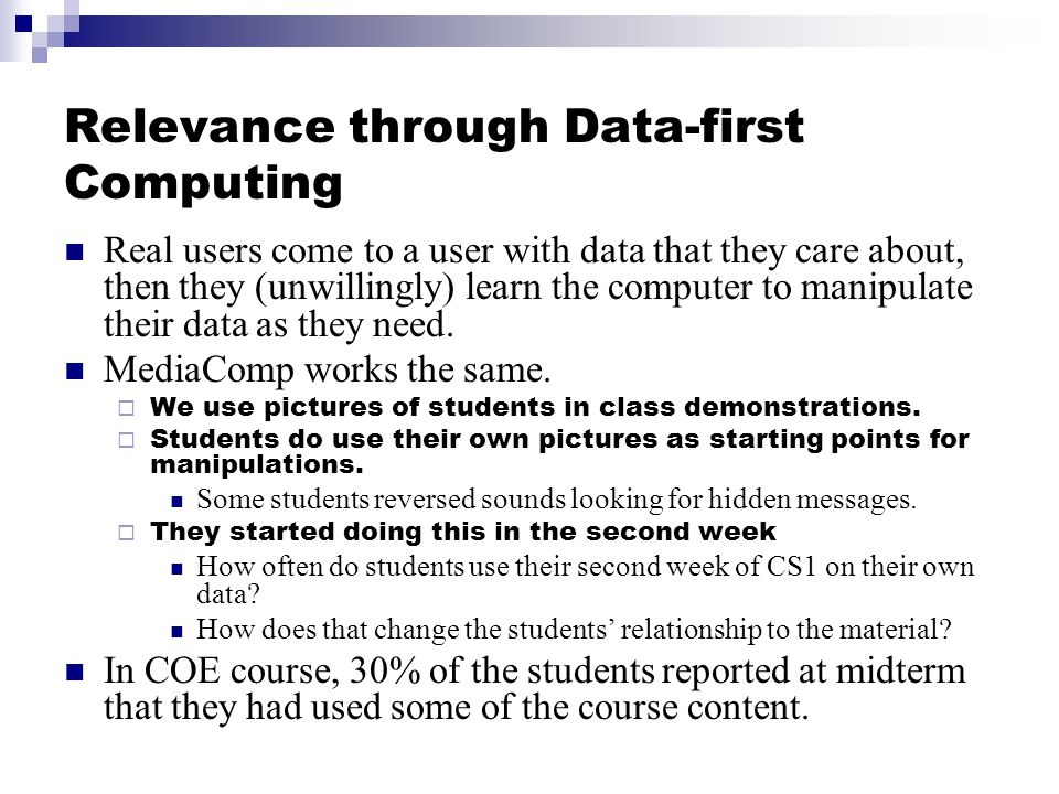 Relevance through Data-first Computing Real users come to a user with data that they care about, then they (unwillingly) learn the computer to manipulate their data as they need.