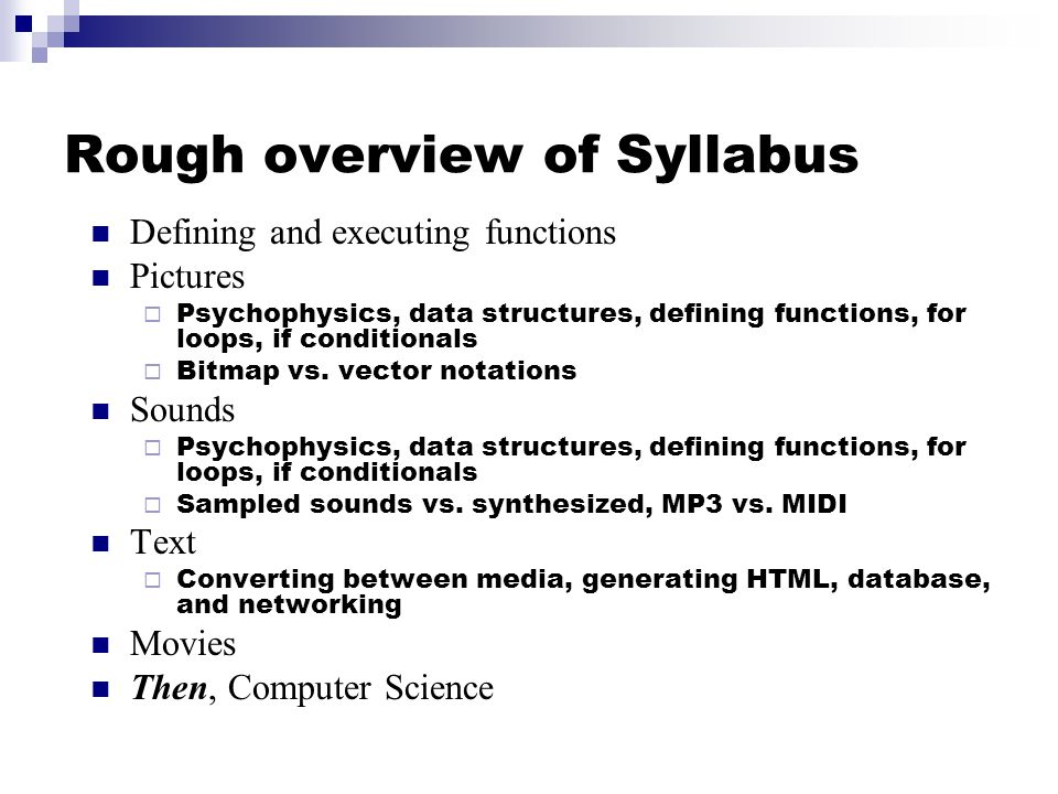 Rough overview of Syllabus Defining and executing functions Pictures  Psychophysics, data structures, defining functions, for loops, if conditionals  Bitmap vs.