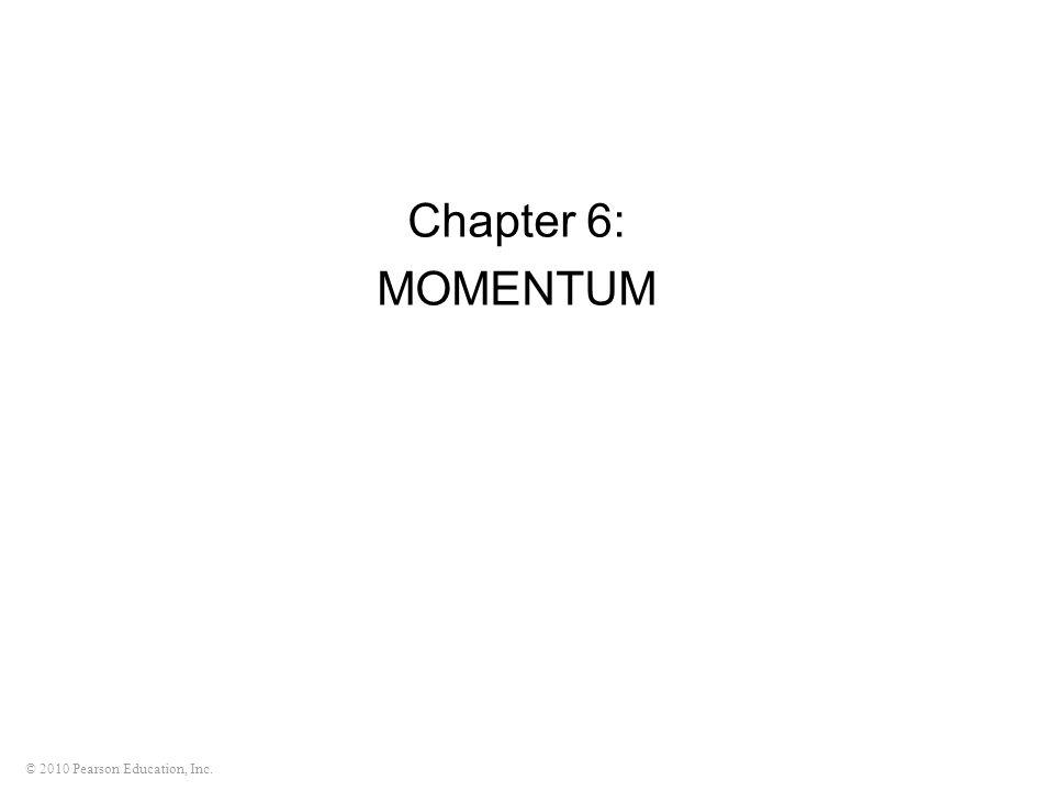 © 2010 Pearson Education, Inc. Chapter 6: MOMENTUM