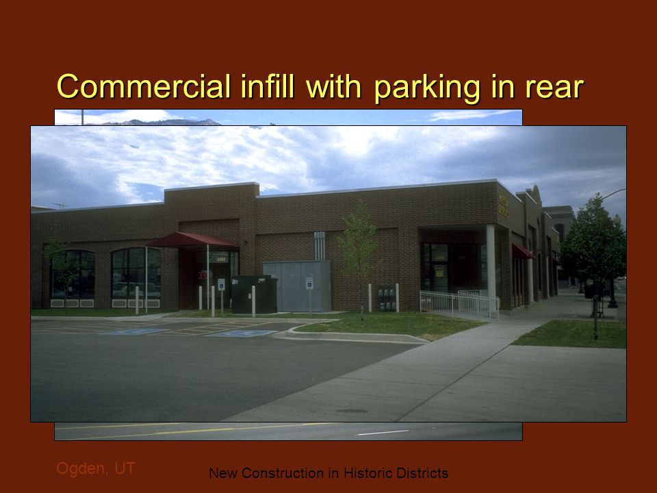 New Construction in Historic Districts Commercial infill with parking in rear Ogden, UT