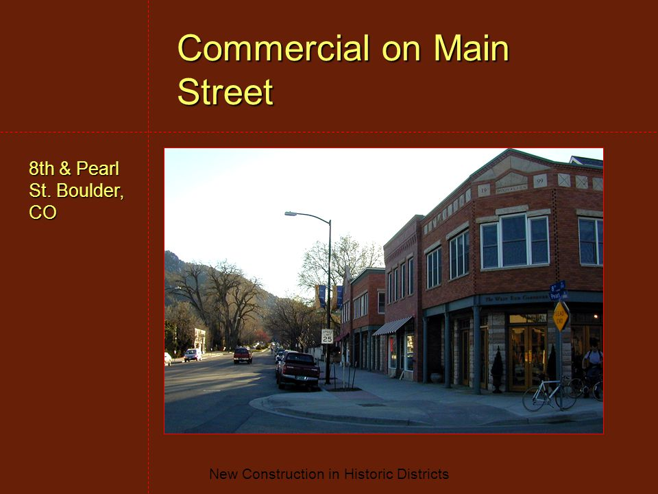 New Construction in Historic Districts Commercial on Main Street 8th & Pearl St. Boulder, CO
