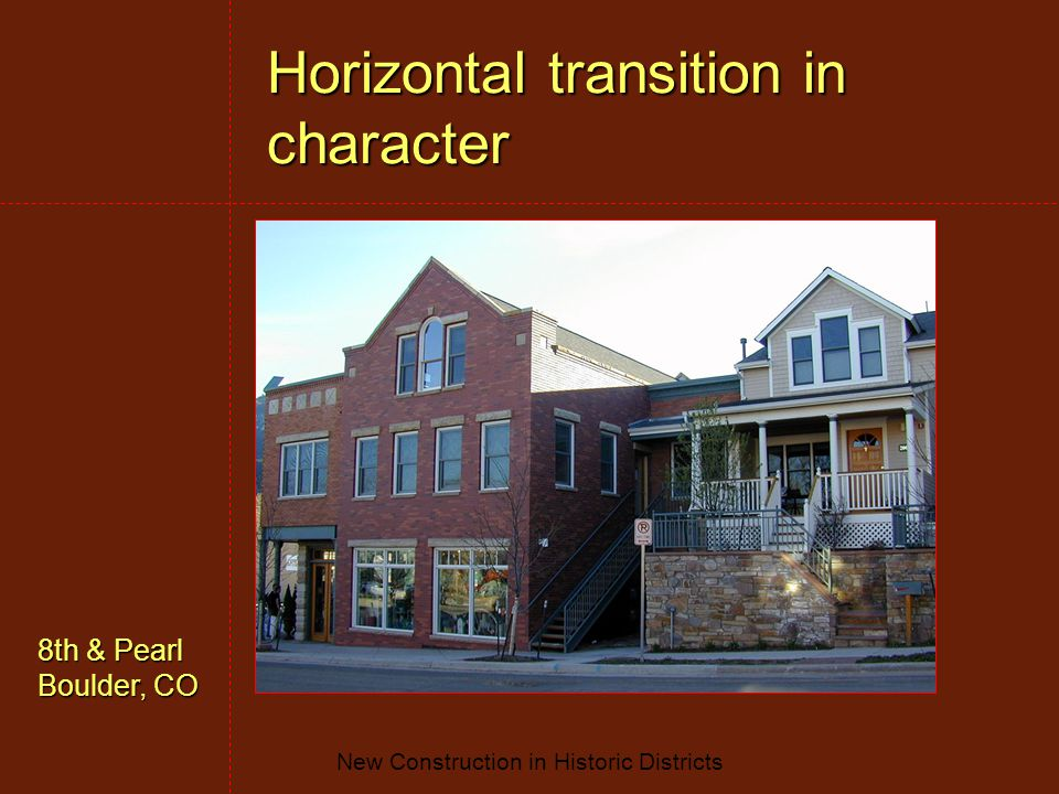 New Construction in Historic Districts Horizontal transition in character 8th & Pearl Boulder, CO