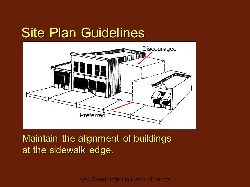 New Construction in Historic Districts Site Plan Guidelines Maintain the alignment of buildings at the sidewalk edge.