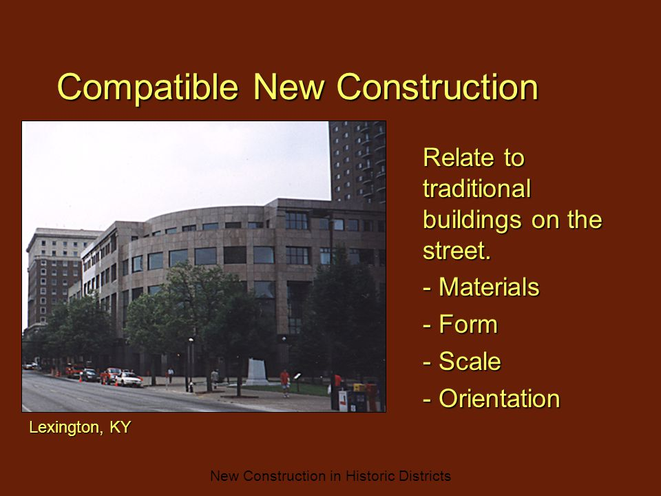 New Construction in Historic Districts Compatible New Construction Relate to traditional buildings on the street.