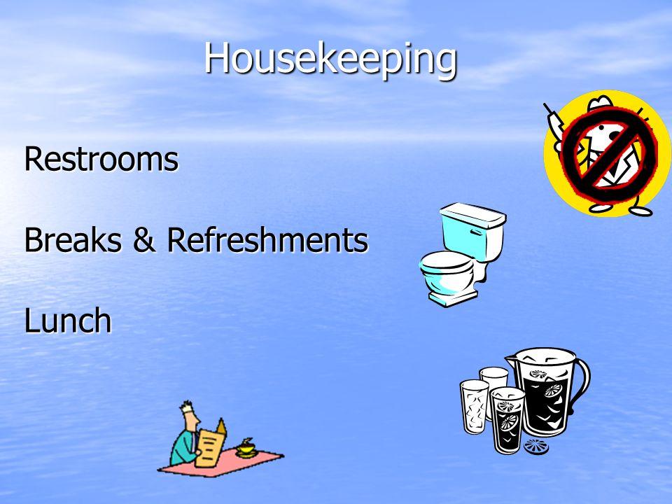 Housekeeping Restrooms Breaks & Refreshments Lunch