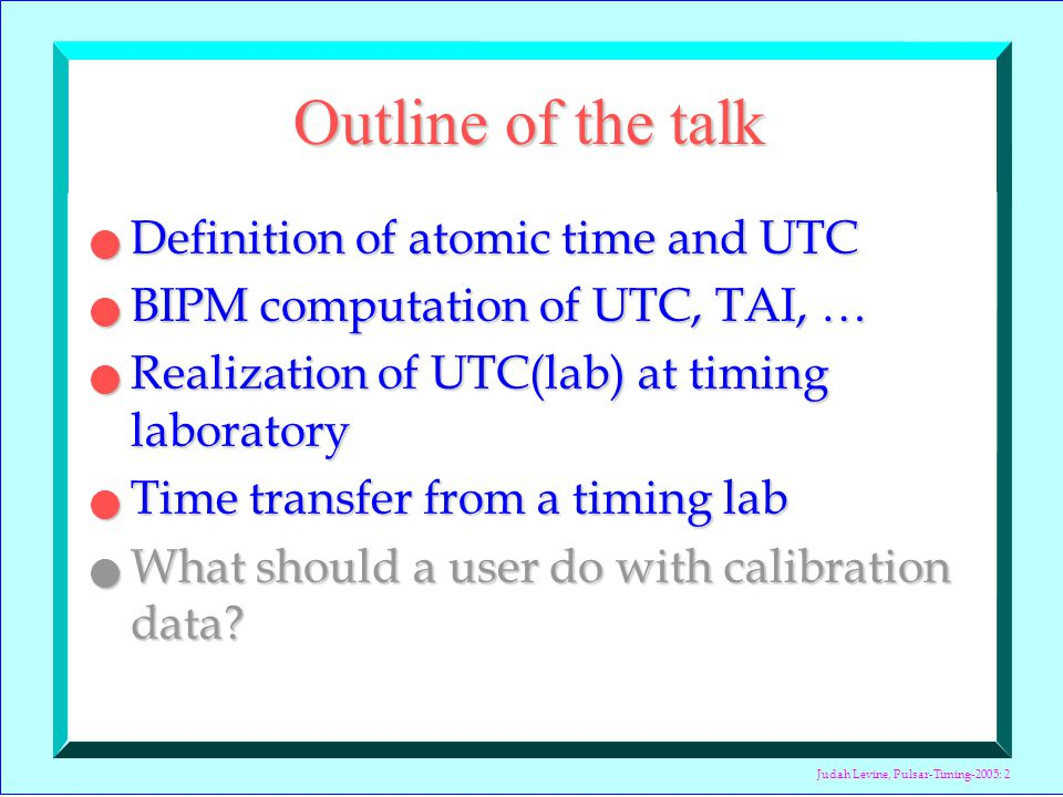 Judah Levine, Pulsar-Timing-2005: 3 Definition of civil time scale Civil Time Atomic clocksLength of day