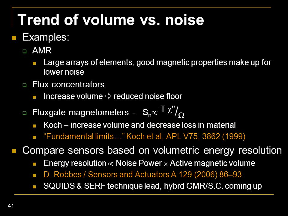 41 Trend of volume vs. noise Examples:  AMR Large arrays of elements, good magnetic properties make up for lower noise  Flux concentrators Increase