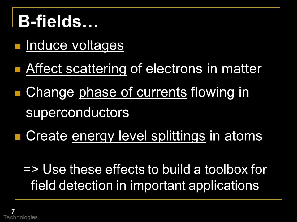 7 B-fields… Induce voltages Affect scattering of electrons in matter Change phase of currents flowing in superconductors Create energy level splitting