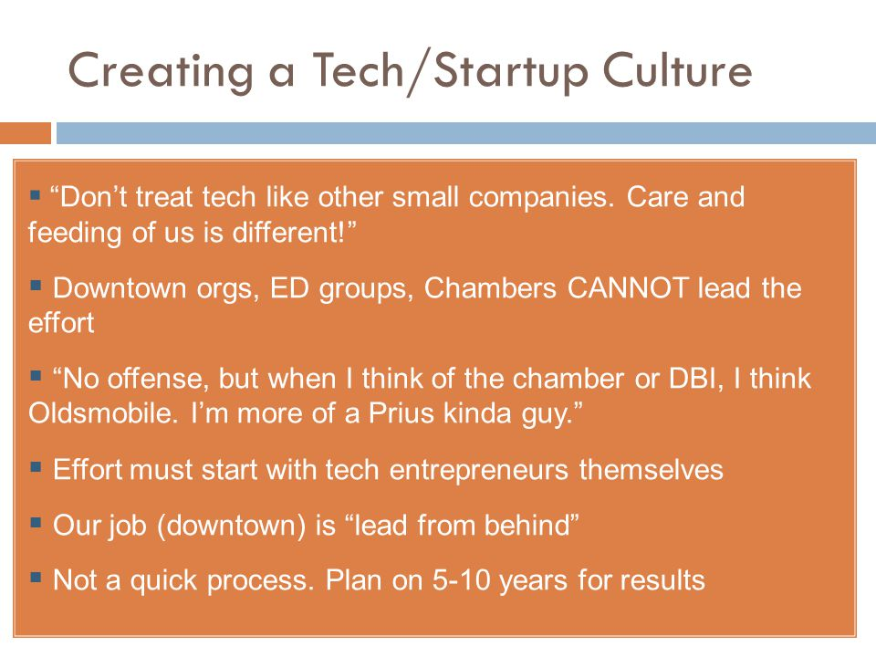 Creating a Tech/Startup Culture  Don't treat tech like other small companies.