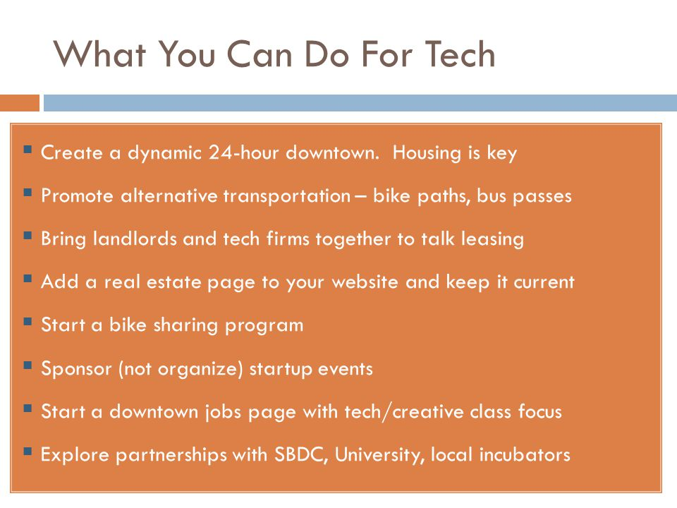 What You Can Do For Tech  Create a dynamic 24-hour downtown.