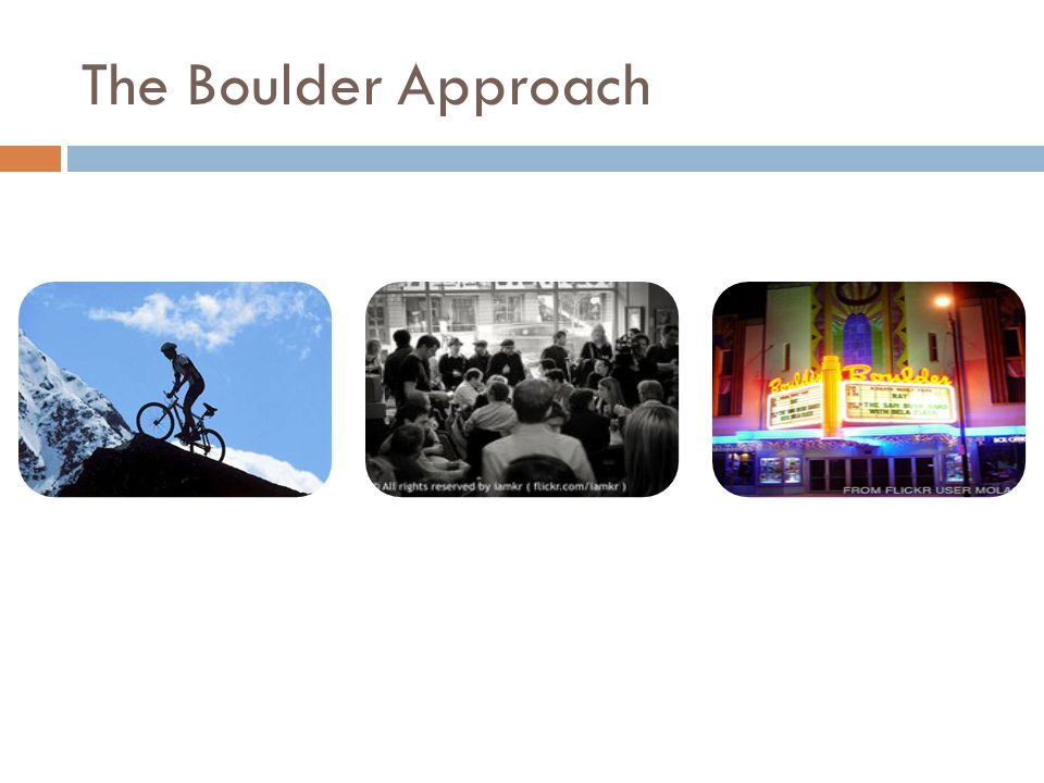 The Boulder Approach