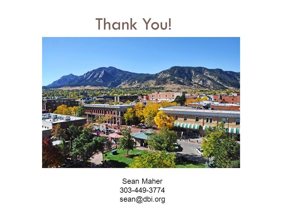 Thank You! Sean Maher 303-449-3774 sean@dbi.org