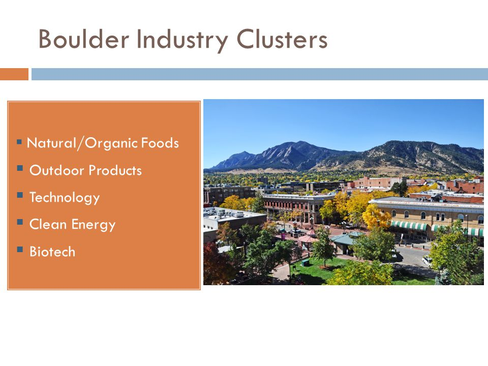 Boulder Industry Clusters  Natural/Organic Foods  Outdoor Products  Technology  Clean Energy  Biotech