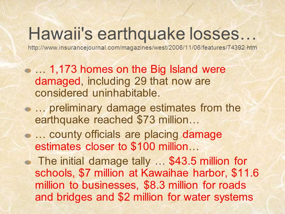 Hawaii s earthquake losses… http://www.insurancejournal.com/magazines/west/2006/11/06/features/74392.htm … 1,173 homes on the Big Island were damaged, including 29 that now are considered uninhabitable.